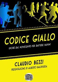 Codice giallo: uscire dal Novecento per battere Salvini (Hic Rhodus Vol. 4) di [Bezzi, Claudio]