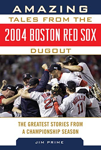Amazing Tales from the 2004 Boston Red Sox Dugout: The Greatest Stories from a Championship Season (Tales from the Team) (English Edition) -