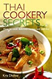Thai Cookery Secrets: How to Cook Delicious Curries and Pad Thai