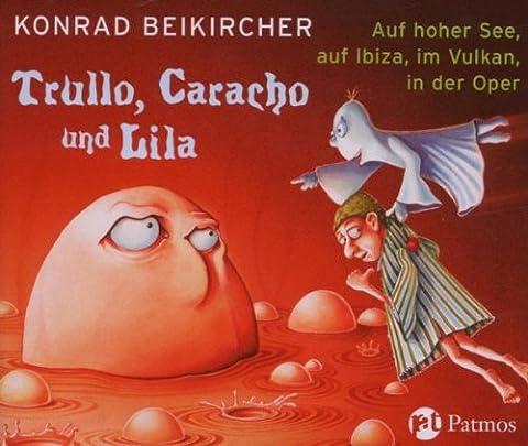 Trullo, Caracho und Lila auf hoher See, auf Ibiza, im Vukan, in der Oper: 4 Hörspiele