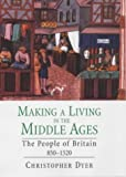 Making a Living in the Middle Ages: The People of Britain, 850-1520 (The New Economic History of Britain Series)