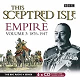 This Sceptred Isle: 1876-1947 v. 3: Empire (BBC Audio)