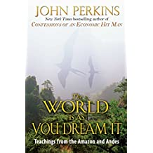 The World Is As You Dream It: Teachings from the Amazon and Andes (English Edition)