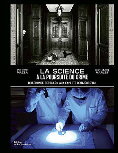La Science à la poursuite du crime - D'Alphonse Bertillon aux experts d'aujourd'hui par Pierre Piazza,Richard Marlet