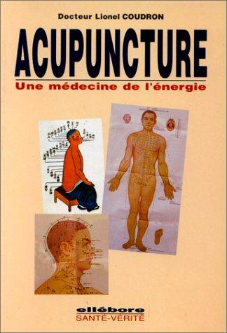 ACUPUNCTURE. Une médecine de l'énergie par Lionel Coudron