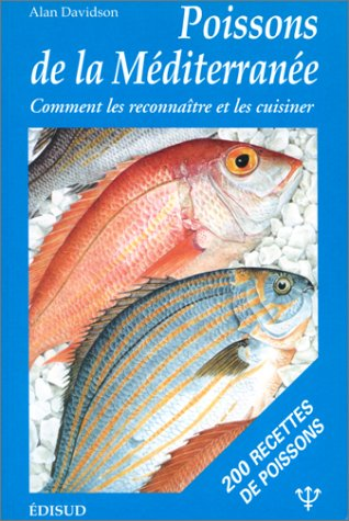 Les Poissons de la Méditerranée : Manuel donnant le nom des 150 espèces de poissons en sept langues, ainsi que de 50 crustacés et mollusques : un essai sur la gastronomie des poissons par Alan Davidson
