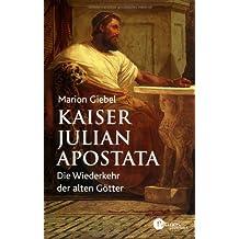 Kaiser Julian Apostata: Die Wiederkehr der alten Götter