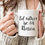 I'd Rather Be In Russia Mug - Russia Lover Gift - Russia Mug - Explore Russia - Visit Russia - Live In Russia - Russia Coffee Mug