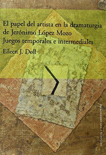 El papel del artista en la dramaturgia de Jerónimo López Mozo. Juegos temporales e intermediales. por Eileen J. Doll