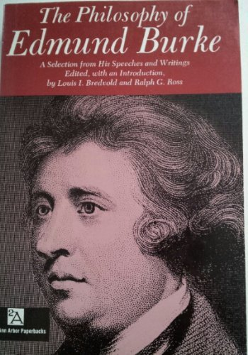 The Philosophy of Edmund Burke: A Selection from His Speeches and Writings (Ann Arbor Paperbacks)