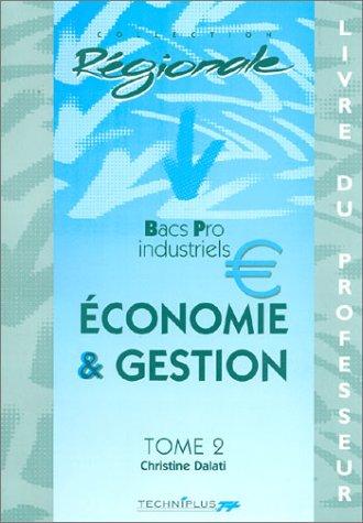 Economie et Gestion, tome 2 : Livre du professeur, Bacs Pro industriels