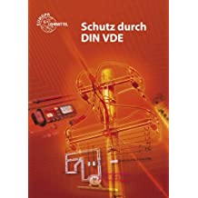 Schutz durch DIN VDE: Lehrbuch zu den Lernfeldern Elektrische Installationen, Elektroenergieversorgung und Sicherheit von Betriebsmitteln