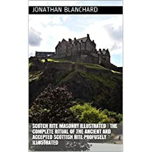 Scotch Rite masonry illustrated : the complete ritual of the ancient and accepted Scottish Rite profusely illustrated  (English Edition)
