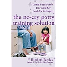 The No-Cry Potty Training Solution: Gentle Ways to Help Your Child Say Good-Bye to Diapers (Pantley) by Elizabeth Pantley (2006-09-18)