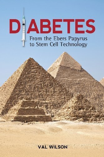 Diabetes: From the Ebers Papyrus to Stem Cell Technology by Val Wilson (2013-07-04)