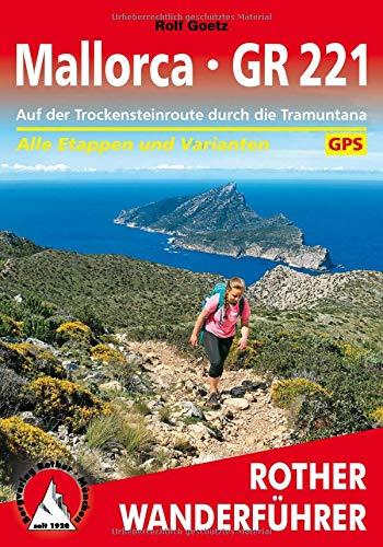 Mallorca - GR 221: Auf der Trockensteinroute durch die Tramuntana. Alle Etappen und Varianten. Mit GPS-Daten (Rother Wanderführer)