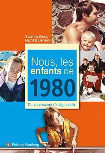 Nous, les enfants de 1980 : De la naissance à l'âge adulte par Suzanne Duarig