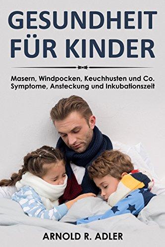 Gesundheit für Kinder: Masern, Windpocken, Keuchhusten und Co. Symptome, Ansteckung und...