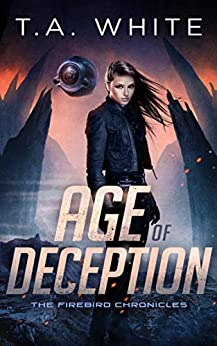 Age of Deception (The Firebird Chronicles Book 2) (English Edition) van [White, T.A.]