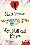 Von Null auf Papa: Roman von Matt Brown