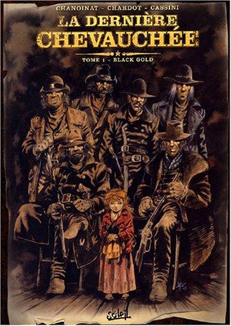 La Dernière Chevauchée, tome 1 : Black Gold