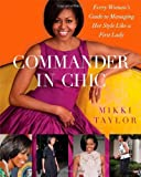 Commander in Chic: Every Woman's Guide to Managing Her Style Like a First Lady by Mikki Taylor (2011-11-29)