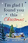 I'm glad I found you this Christmas - an uplifting sweet romance set against the magical backdrop of Christmas.Maggie Coakes is frustrated. Her longterm boyfriend, Dirk, recently moved to London to take a job she fears puts him out of her league. Des...