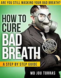 How to Cure Bad Breath - a Step by Step Guide (English Edition) von [Torras MD, Jou]