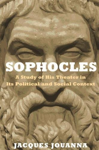 Sophocles: A Study of His Theater in Its Political and Social Context por Jacques Jouanna