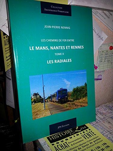 Les chemins de fer entre Le Mans Nantes et Rennes Tome II Les radiales