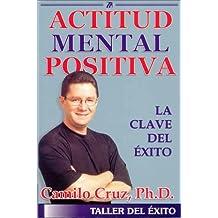 Actitud Mental Positiva: LA Clave Del Xito