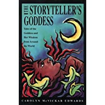 The Storyteller's Goddess: Tales of the Goddess and Her Wisdom Around the World