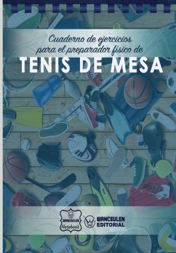 Cuaderno de Ejercicios para el Preparador Físico de Tenis de Mesa por Wanceulen Notebook