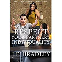 Respect Your Partner's Individuality (Make Your Marriage Work, Solve Your Marital Problems, Add Spice To Your Marriage & Live A Happy Married Life Book 2) (English Edition)