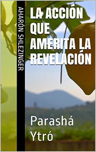 La Acción que Amerita la Revelación: Parashá Ytró (La Parashá en profundidad) por Aharón Shlezinger
