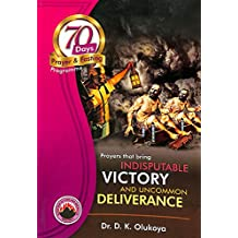 70 Days Prayer and Fasting Programme 2017 Edition: Prayers that bring indisputable victory and uncommon deliverance (English Edition)