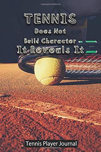 Tennis does not build Character. It Reveals It - Tennis Player Journal: Journal for Tennis Players and Tennis Lovers por Real Joy Publications