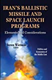 Irans Ballistic Missile & Space Launch Programs: Elements & Considerations (Politics and Economics of the Middle East)
