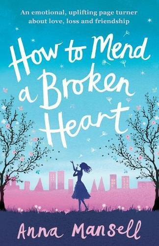How to Mend a Broken Heart: An emotional, uplifting page turner about love, loss and friendship