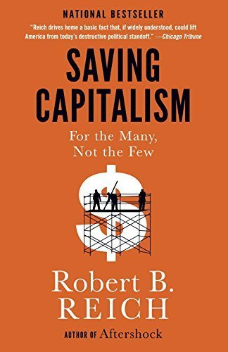 Saving Capitalism: For the Many, Not the Few by Robert B. Reich (2016-05-03)