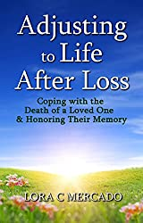 Adjusting to Life After Loss: Coping with the Death of a Loved One and Honoring Their Memory (English Edition)