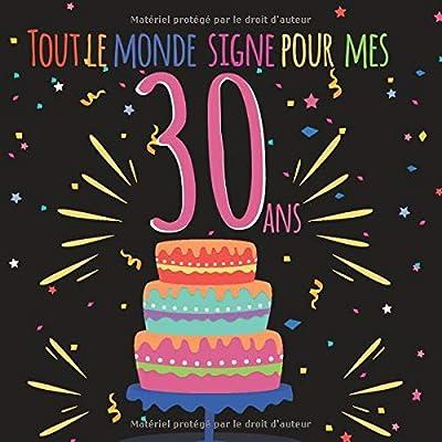 Tout le monde signe pour mes 30 ans: Livre d'or à personnaliser pour garder un souvenir de l'anniversaire d'un proche - 100 pages - format 21cm x 21cm