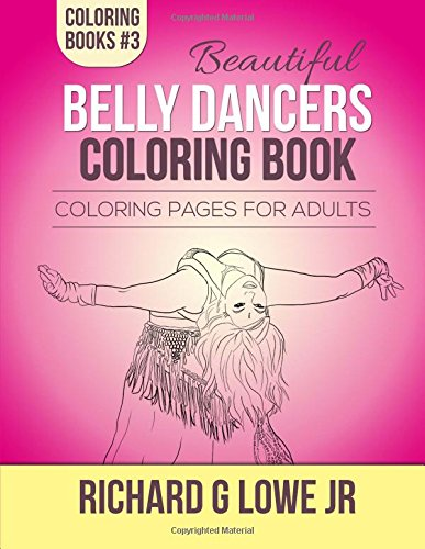 Beautiful Belly Dancers Coloring Book: Coloring Pages for Adults: Volume 3 (Coloring Books)