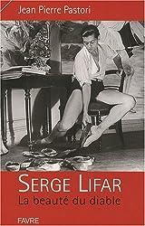 Serge Lifar : La beauté du diable