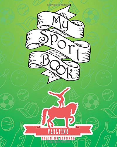 My sport book - Vaulting training journal: 200 cream pages with 8