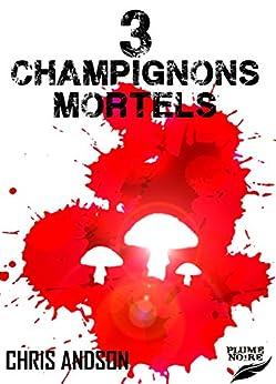 3 CHAMPIGNONS MORTELS (Les Chroniques des Nombres)