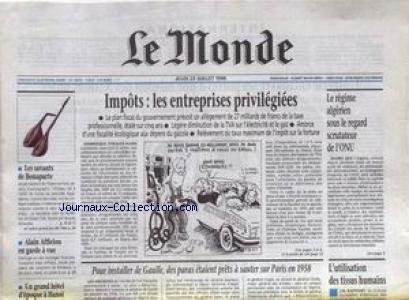 MONDE (LE) [No 16636] du 23/07/1998 - IMPOTS - LES ENTREPRISES PRIVILEGIEES - LE REGIME ALGERIEN SOUS LE REGARD SCRUTATEUR DE L'ONU - ALAIN AFFLELOU - L'UTILISATION DES TISSUS HUMAINS - SAVANTS DE BONAPARTE - PLANTU.