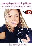 Haarpflege & Styling Tipps für schöne, gesunde Haare: YouTube- beautybrownii