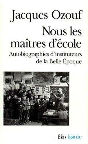 Nous les maîtres d'école: Autobiographies d'instituteurs de la Belle Époque (Folio Histoire t. 50