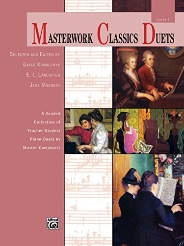 Masterwork Classics Duets, Level 2: A Graded Collection of Teacher-Student Piano Duets by Master Composers (Alfred Masterwork Edition: Masterwork Classics Duets)